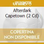 AFTERDARK CAPETOWN  (2 CD) cd musicale di ARTISTI VARI