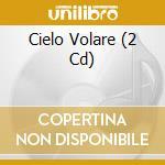 CIELO VOLARE   (2 CD) cd musicale di ARTISTI VARI