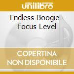 FOCUS LEVEL                               cd musicale di Boogie Endless