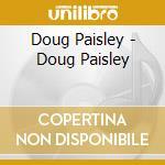 DOUG PAISLEY                              cd musicale di Doug Paisley