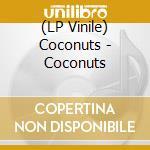 (LP VINILE) COCONUTS                                  lp vinile di COCONUTS