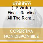 (LP VINILE) READING ALL THE RIGHT SIGNALS WRONG       lp vinile di FINAL