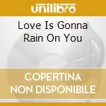 LOVE IS GONNA RAIN ON YOU                 cd musicale di BILLY JONES & THE ST
