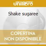 Shake sugaree cd musicale di Elizabeth Cotten