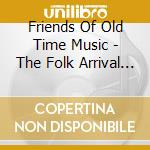 Friends of old time music - the folk arr cd musicale di Artisti Vari