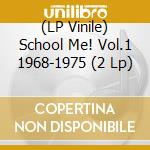 (LP VINILE) School me! vol.1 1968-1975 - high school lp vinile di Artisti Vari