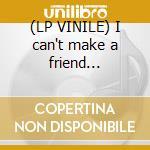 (LP VINILE) I can't make a friend 1965-1968 lp vinile di VAGRANTS