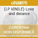 (LP VINILE) Love and distance lp vinile