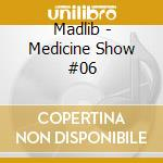 Medicine show vol.6 - brain wreck show cd musicale di MADLIB