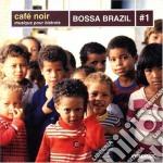 BOSSA BRAZIL 1/CAFE'NOIR cd musicale di ARTISTI VARI