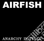 Airfish - Anarchy In Italy cd musicale di Airfish