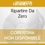 RIPARTIRE DA ZERO cd musicale