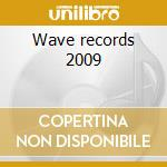 Wave records 2009 cd musicale di Artisti Vari
