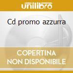 Cd promo azzurra cd musicale di Artisti Vari