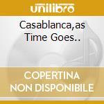 Casablanca,as Time Goes.. cd musicale di Artisti Vari