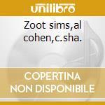 Zoot sims,al cohen,c.sha. cd musicale di Artisti Vari