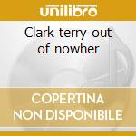 Clark terry out of nowher cd musicale di Artisti Vari