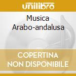 MUSICA ARABO-ANDALUSA cd musicale