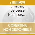 IMAGES, BERCEUSE HEROIQUE, CHILDREN'S CO cd musicale di Claude Debussy