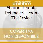 Shaolin Temple Defenders - From The Inside cd musicale di Shaolin temple defen