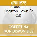 Broussai-kingston town cd cd musicale di Broussai