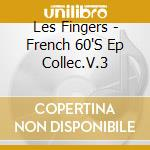 Les Fingers - French 60'S Ep Collec.V.3 cd musicale di LES FINGERS