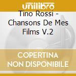 CHANSONS DE MES FILMS V.2 cd musicale di TINO ROSSI