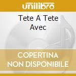 TETE A TETE AVEC cd musicale di LES COPAINS + 4 BT