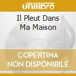 IL PLEUT DANS MA MAISON cd musicale di DANYEL GERARD