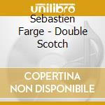 Sebastien Farge - Double Scotch cd musicale di SEBASTIEN FARGE'QUAR