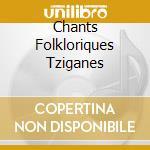 CHANTS FOLKLORIQUES TZIGANES cd musicale di GOULESCO LIDA