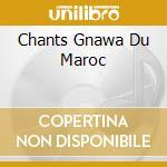 CHANTS GNAWA DU MAROC cd musicale di EL GHIWAN NASS