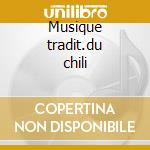 Musique tradit.du chili cd musicale di Artisti Vari