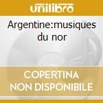 Argentine:musiques du nor cd musicale di Artisti Vari