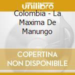 MUSIQUE POPULAIRE DE COLOMBIE cd musicale di LA MAXIMA DE MANUNGO