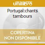 Portugal:chants tambours cd musicale di Artisti Vari