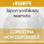 Japon:yoshikazu iwamoto cd musicale di Artisti Vari