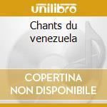 Chants du venezuela cd musicale di Artisti Vari