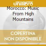 Morocco: Music From High Mountains cd musicale di Artisti Vari