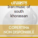 Iran:music of south khorassan cd musicale di Artisti Vari