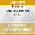 Italie:le chansonner de sicile cd musicale di Artisti Vari