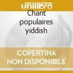 Chant populaires yiddish cd musicale di Artisti Vari
