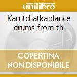 Kamtchatka:dance drums from th cd musicale di Artisti Vari