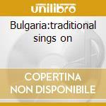 Bulgaria:traditional sings on cd musicale di Artisti Vari