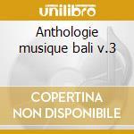 Anthologie musique bali v.3 cd musicale di Artisti Vari