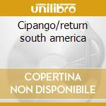 Cipango/return south america cd musicale di Artisti Vari