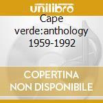 Cape verde:anthology 1959-1992 cd musicale di Artisti Vari