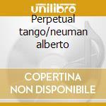 Perpetual tango/neuman alberto cd musicale di Artisti Vari
