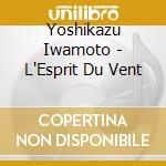 Iwamoto, Yoshikazu - L''Esprit Du Vent cd musicale di Artisti Vari