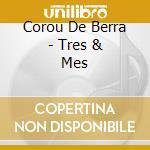 Corou De Berra - Tres & Mes cd musicale di Artisti Vari